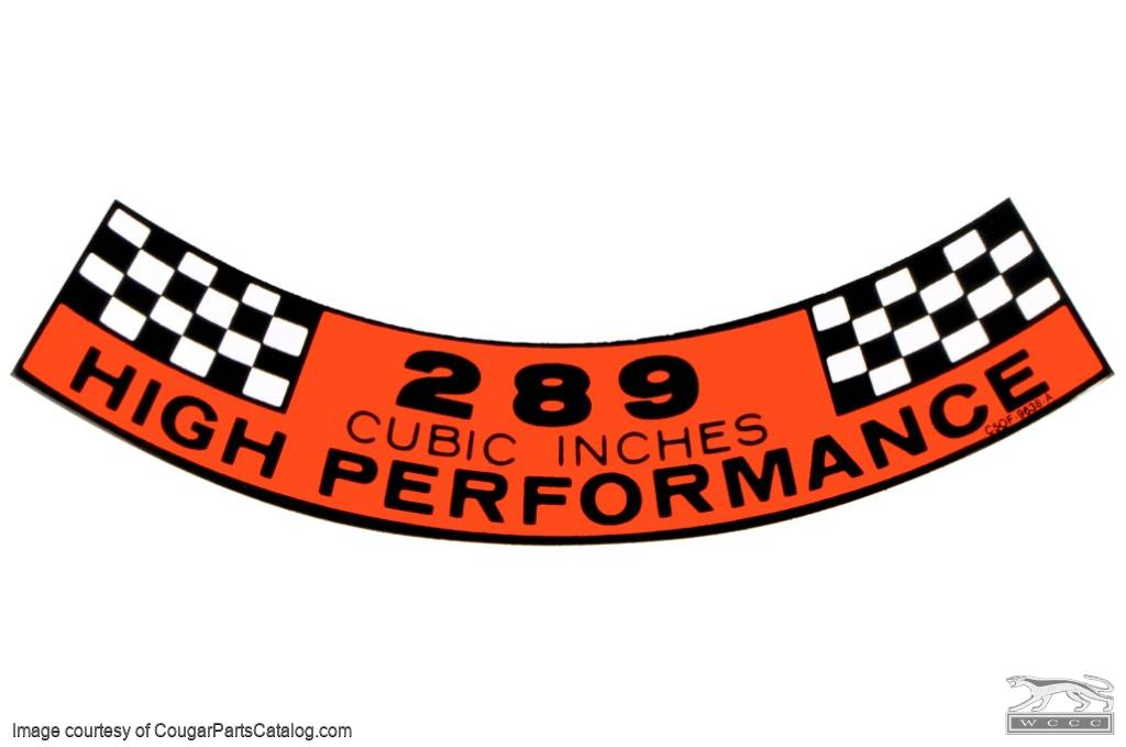 Decal - Air Cleaner - 289 - High Performance - Repro ~ 1967 Mercury Cougar / 1967 Ford Mustang - 26354